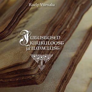 Jutustused Kirikuloost Ja Ilmaelust, Raely Viirsalu