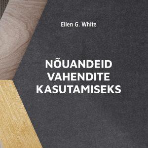 E-raamat: Nõuandeid Vahendite Kasutamiseks, Ellen White